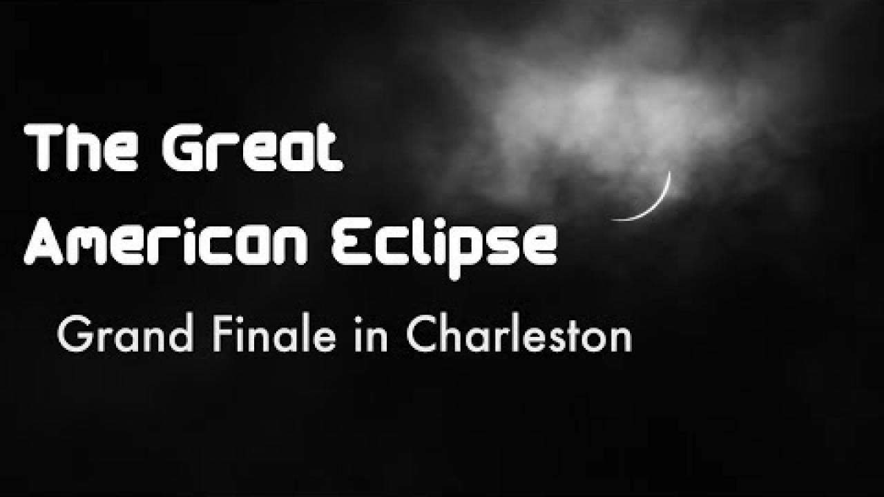 Embedded thumbnail for The Great American Eclipse: Grand Finale in Charleston