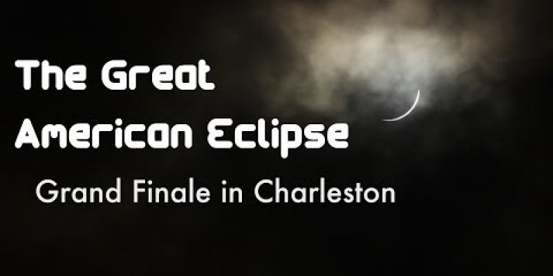 Embedded thumbnail for VIDEO: The Great American Eclipse: Grand Finale in Charleston
